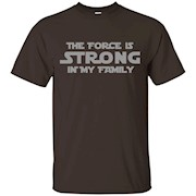 The Force is Strong in My Family T Shirt Gray T-Shirt