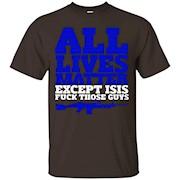 All Lives Matter Except Isis Fuck Those Guys – Gun Tshirt – T-Shirt