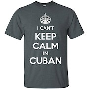 I Can't Keep Calm I'm Cuban T-Shirt – Pride of Cuba Tee