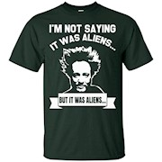 I'm Not Saying It Was Aliens But It Was Aliens TShirt – T-Shirt