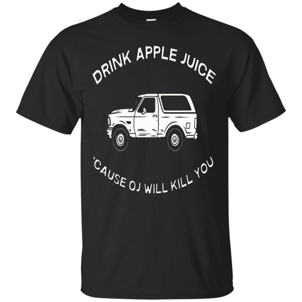 Drink apple juice cause OJ will kill you t-shirt