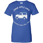 Drink apple juice cause OJ will kill you t-shirt