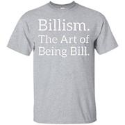 Billism. The Art of Being Bill Humor T shirt – T-Shirt
