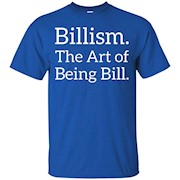 Billism. The Art of Being Bill Humor T shirt – T-Shirt