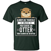 Always Be Yourself Unless You Can Be An Otter T-Shirt