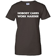 Premium Quality Nobody Cares Work Harder Motivation T-Shirt