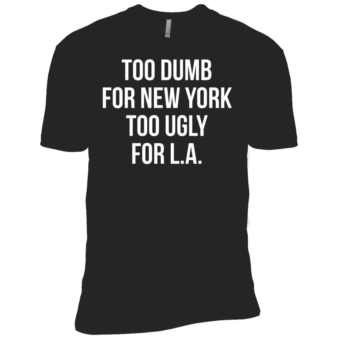 Too Dumb for New York, Too Ugly for L.A. T-Shirt