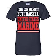 I May Look Harmless But I Raised United States Marine T-Shirt