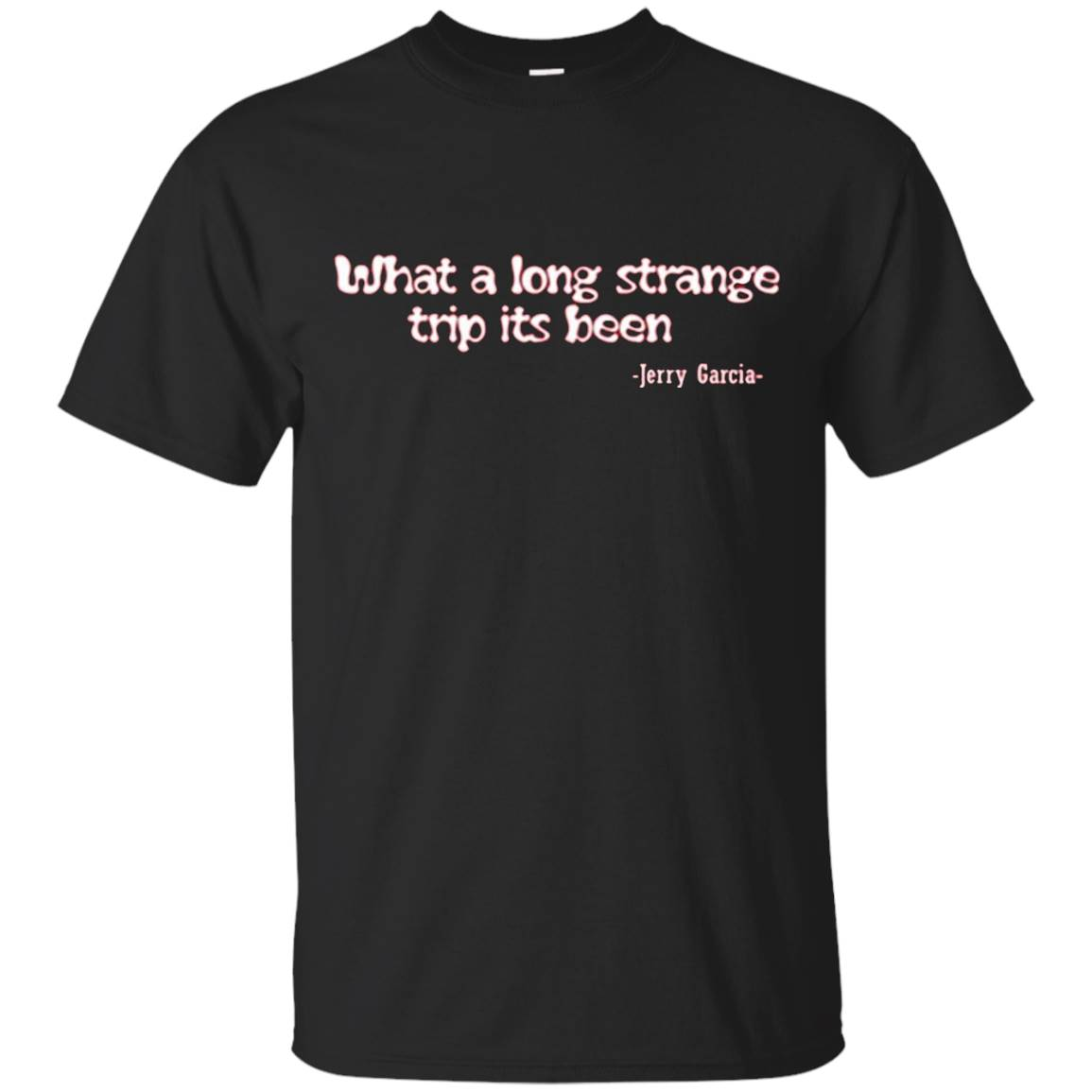 What A Long Strange Trip It's Been T-Shirt