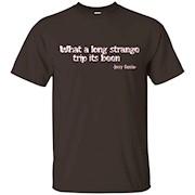 What A Long Strange Trip It's Been T-Shirt