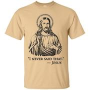 I Never Said That – Jesus Shirts – T-Shirt