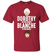 Dorothy on the streets Blanche in the sheets T-Shirt