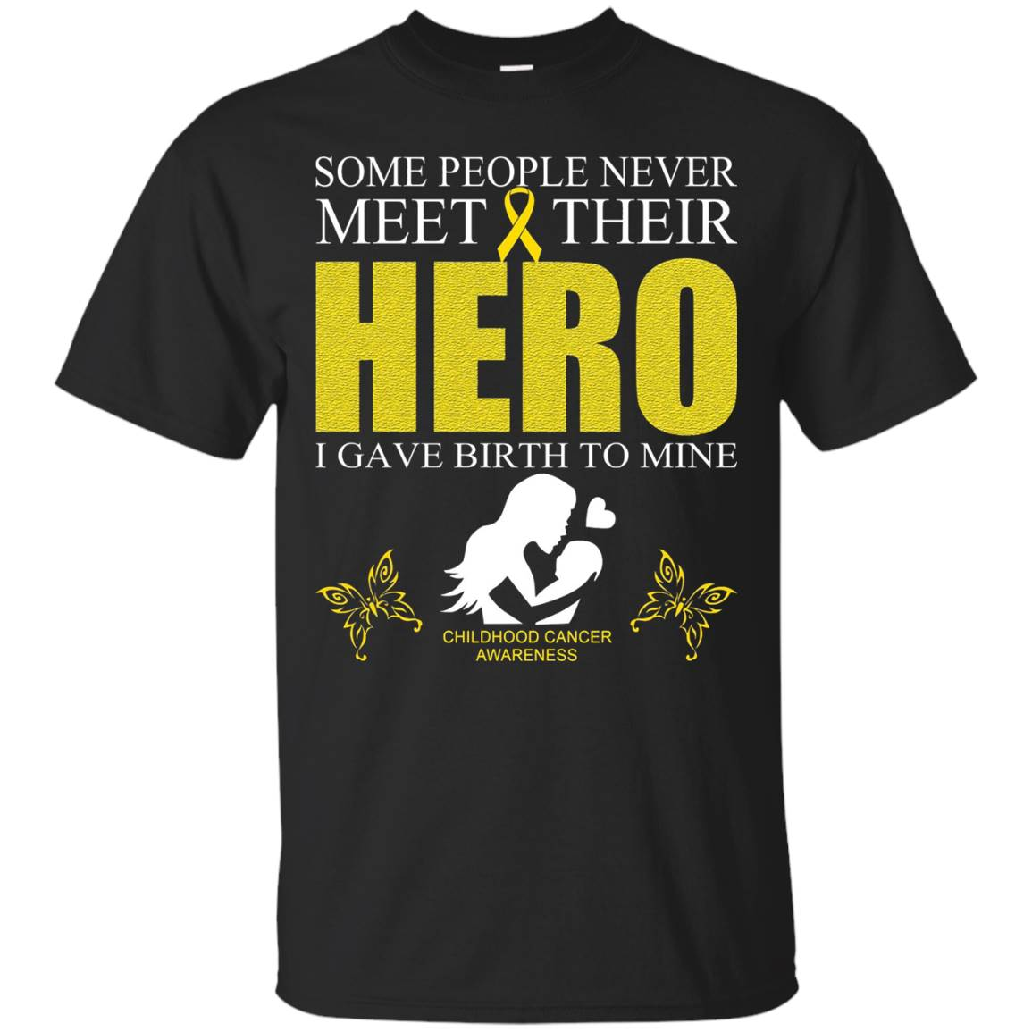 Childhood Cancer Awareness – I Gave Birth to My Hero T-Shirt