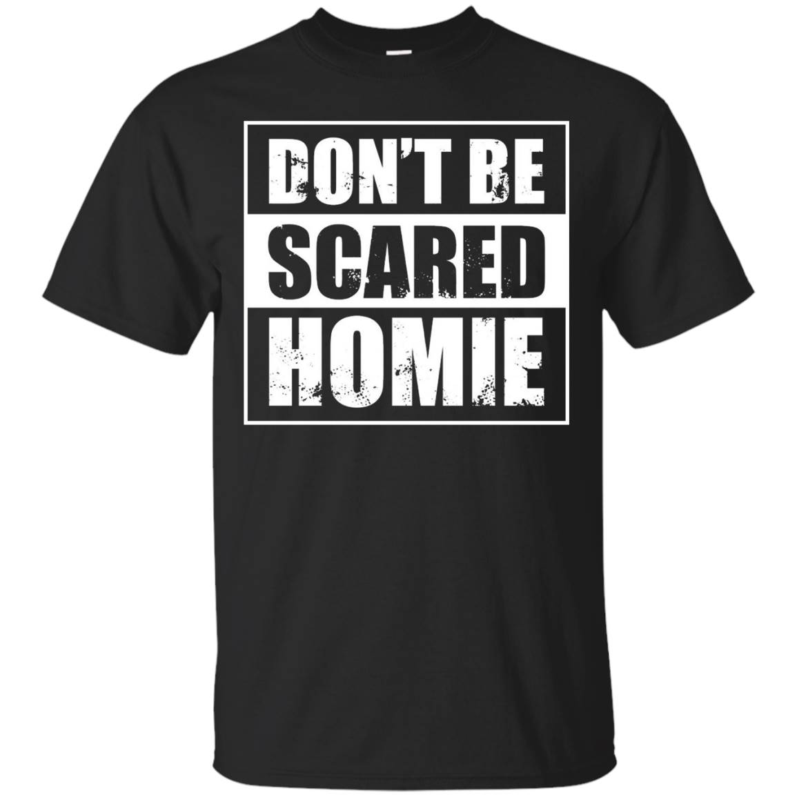 Don't Be Scared Homie T Shirt – Funny BJJ MMA Kickboxing
