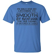 I'd Rather Be Listening To SMOOTH – T-Shirt