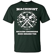 Machinist Because Engineers Need Heroes Too Funny T Shirt – T-Shirt