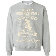 Never Underestimate Power Of A Woman With Social Work Degree Sweatshirt