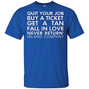 Quit your job buy a ticket get a tan fall in love