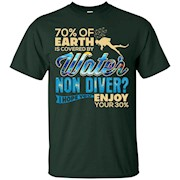70% Of Earth Covered By Water Non Diver Enjoy 30% T-Shirt