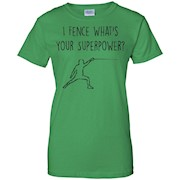 I Fence What's Your Superpower Fencing T Shirt