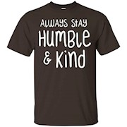 Always Stay Humble & Kind Motivational Inspiration T-Shirt