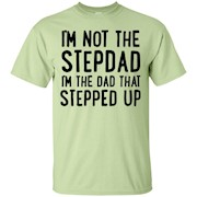 Im Not The Stepdad Im The Dad That Stepped Up Gift – T-Shirt