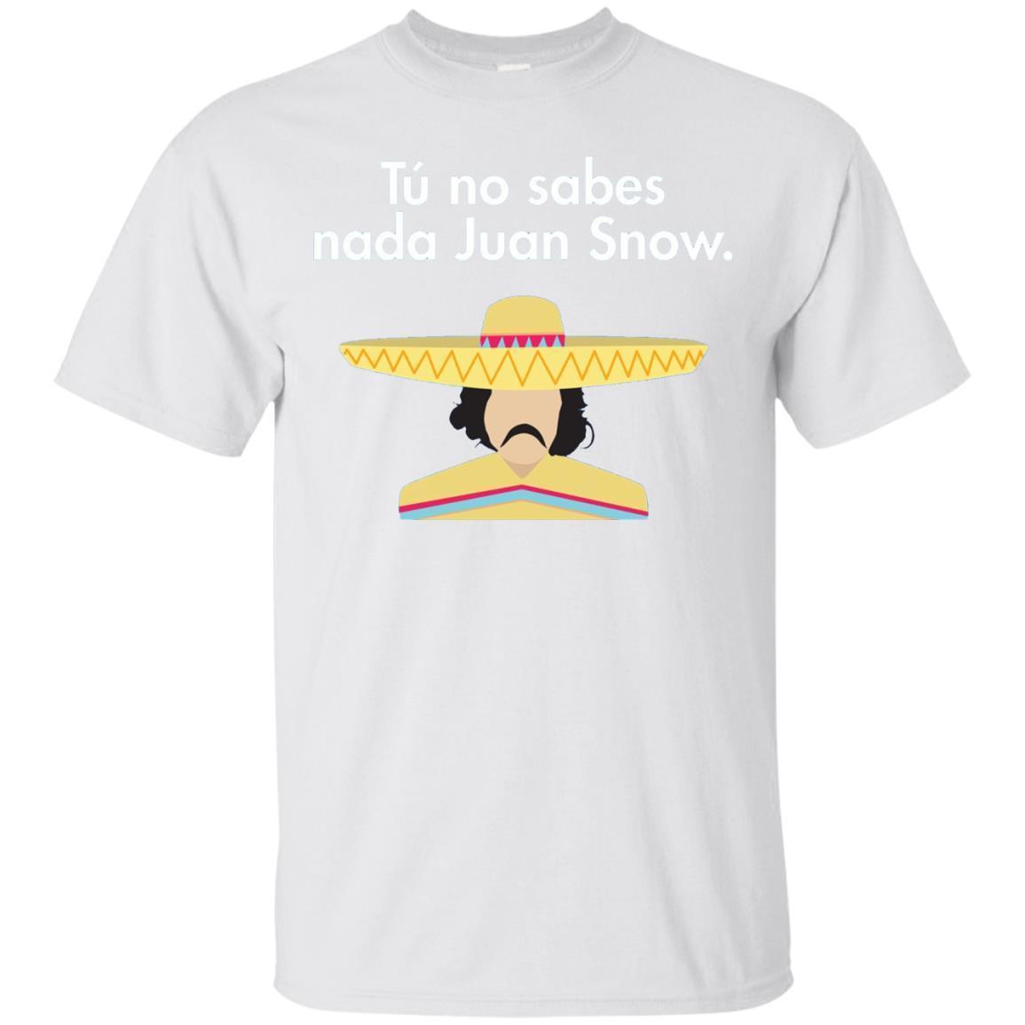 Tu No Sabes Nada Juan Snow. You Know Nothing T-Shirt Hoodie