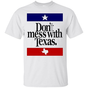 """Don't Mess with Texas"" Iconic T-shirt"