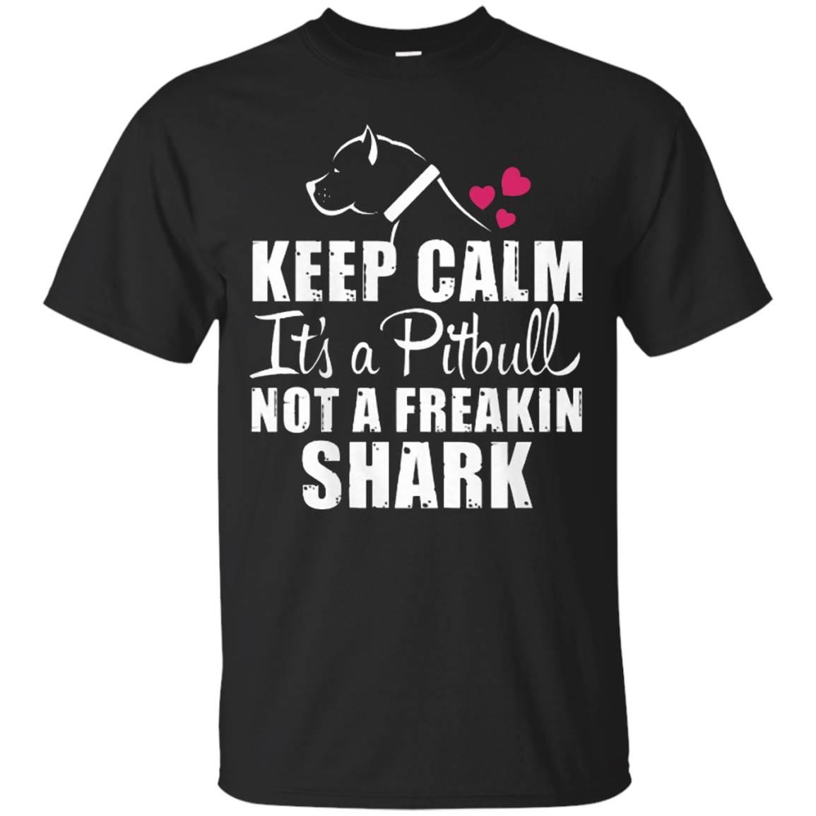 Keep Calm Its a Pitbull Not a Freakin Shark T-Shirts