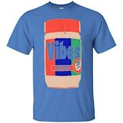 Peanut Butter Vibes – T Shirt for Peanut Butter lovers