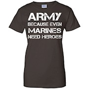 Army Because Even Marines Need heroes T Shirt