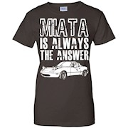 Miata Is Always The Answer Mazda MIATA T-Shirt