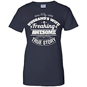 My Husband's Wife Is Freaking AWESOME – True Story Shirt