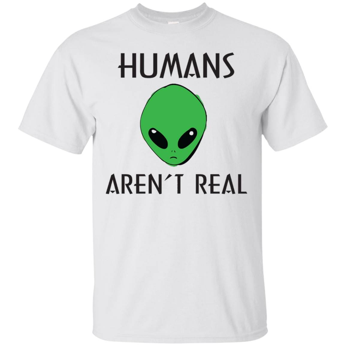 Extraterrestrial T-Shirts – Humans Aren't Real Alien Tee