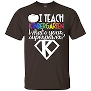 I Teacher Kindergarten What's Your Super Power Shirt