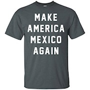 Make America Mexico Again Funny Vote President 2016 USA Tee