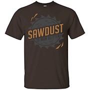 Sawdust Is Man Glitter T-Shirt