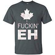 Canada Fuckin' Eh T-Shirt