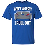 Don't Worry! I Pull Out Funny T-Shirt