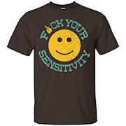 Fuck Your Sensitivity Tshirt Gift