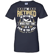 I'm retired – Pain in the Ass – Retirement shirt