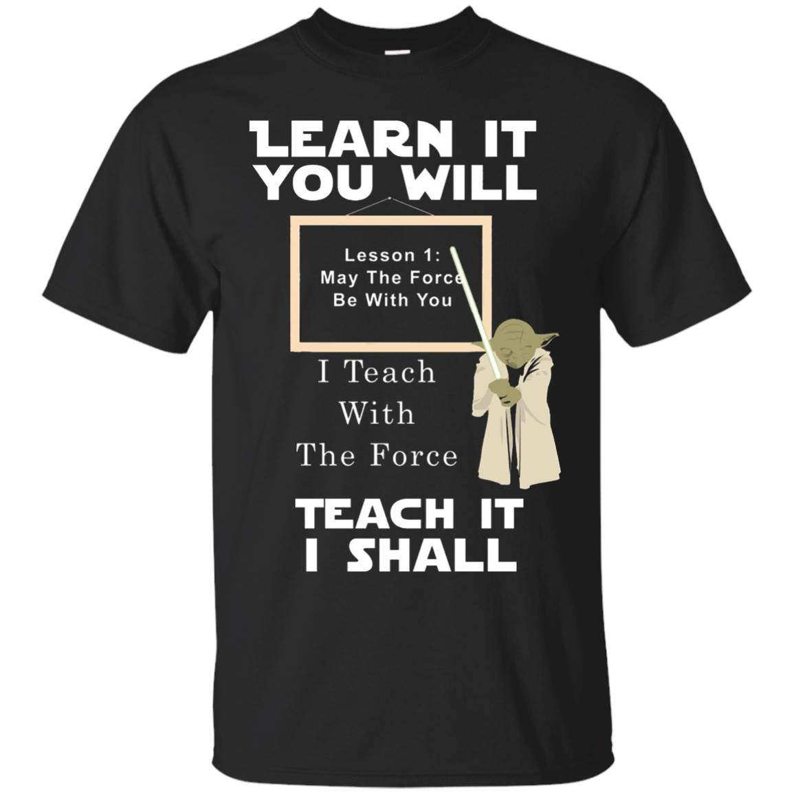 Learn It You Will Teach It I Shall T-Shirt May The Force..