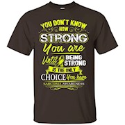 Sarcoma Awareness T Shirt – Being Strong Is The Only Choice