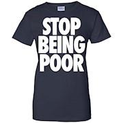 Stop Being Poor T Shirt