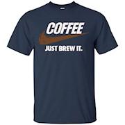Coffee – Just Brew It T-Shirt