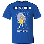 Don't Be A Salty Bitch T-shirt