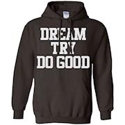 Dream Try Do Good Shirt