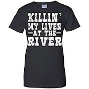 Killin' My Liver At The River Tshirt Float Camping Vacation