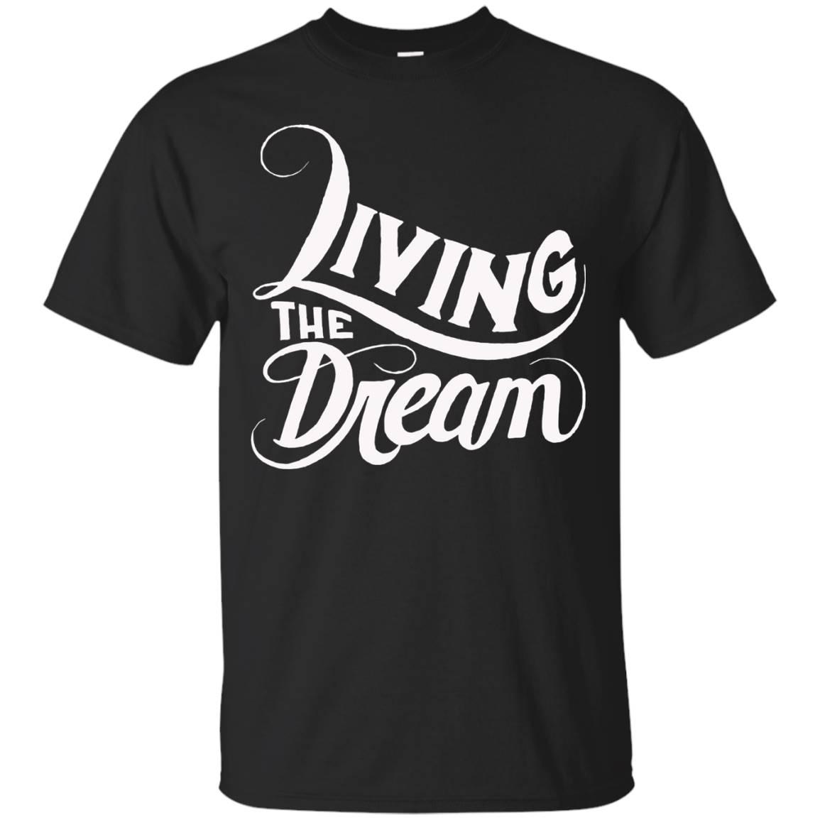 Living The Dream – Inspirational Motivational T Shirt
