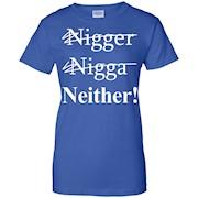 NOT A NIGGER, NOT A NIGGA, I'M NEITHER! T-shirt